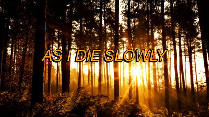 As I Die Slowly